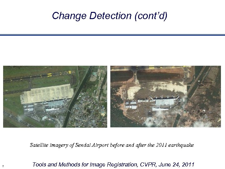 Change Detection (cont'd) Satellite imagery of Sendai Airport before and after the 2011 earthquake