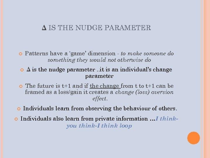 Δ IS THE NUDGE PARAMETER Patterns have a 'game' dimension - to make someone