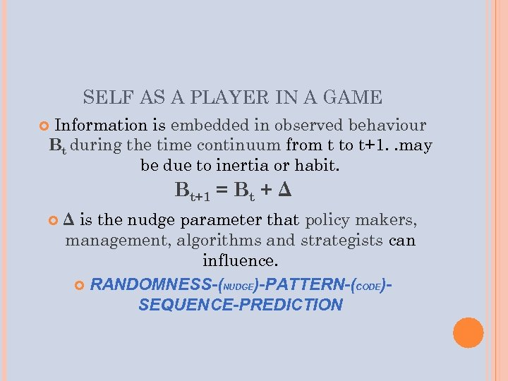 SELF AS A PLAYER IN A GAME Information is embedded in observed behaviour Bt