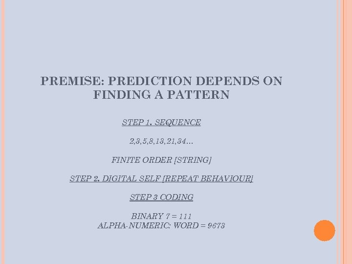 PREMISE: PREDICTION DEPENDS ON FINDING A PATTERN STEP 1. SEQUENCE 2, 3, 5, 8,