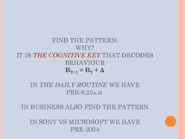 FIND THE PATTERN: WHY? IT IS THE COGNITIVE KEY THAT DECODES BEHAVIOUR BT+1 =