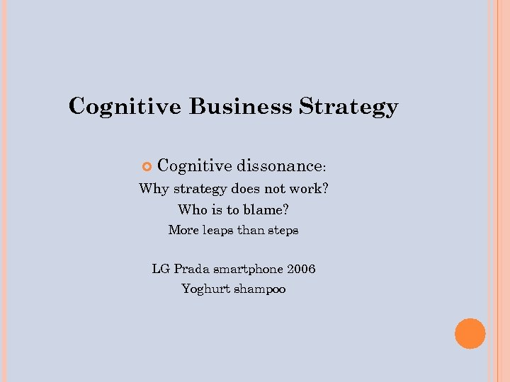 Cognitive Business Strategy Cognitive dissonance: Why strategy does not work? Who is to blame?