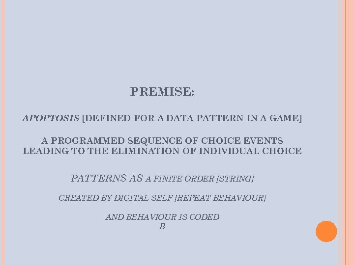 PREMISE: APOPTOSIS [DEFINED FOR A DATA PATTERN IN A GAME] A PROGRAMMED SEQUENCE OF