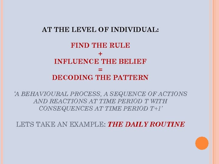 AT THE LEVEL OF INDIVIDUAL: FIND THE RULE + INFLUENCE THE BELIEF = DECODING