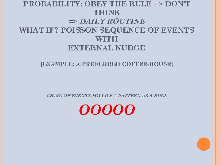 PROBABILITY: OBEY THE RULE => DON'T THINK => DAILY ROUTINE WHAT IF? POISSON SEQUENCE