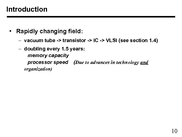 Introduction • Rapidly changing field: – vacuum tube -> transistor -> IC -> VLSI