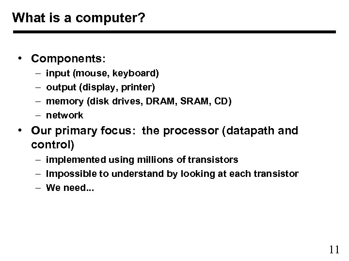 What is a computer? • Components: – – input (mouse, keyboard) output (display, printer)