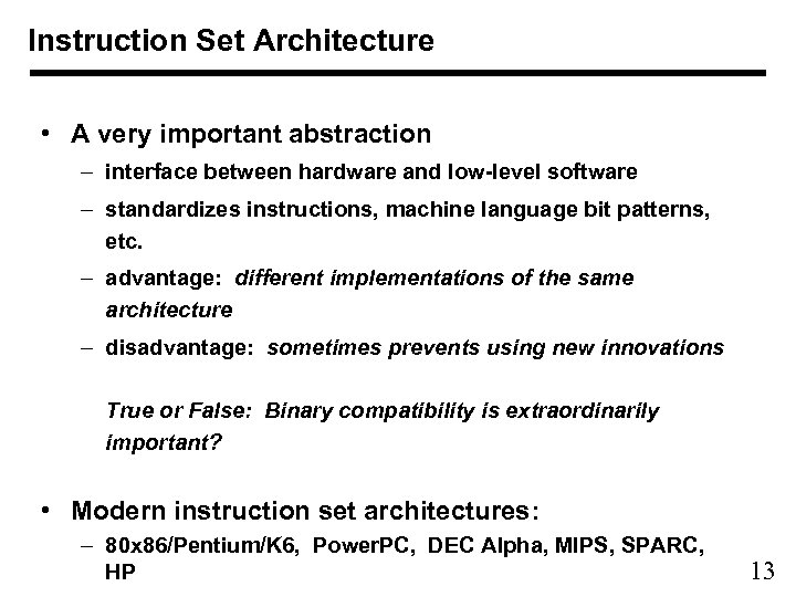 Instruction Set Architecture • A very important abstraction – interface between hardware and low-level