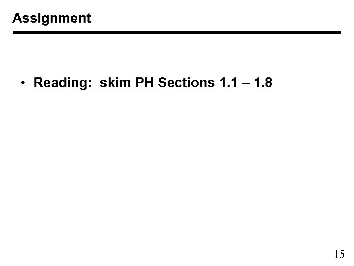 Assignment • Reading: skim PH Sections 1. 1 – 1. 8 15