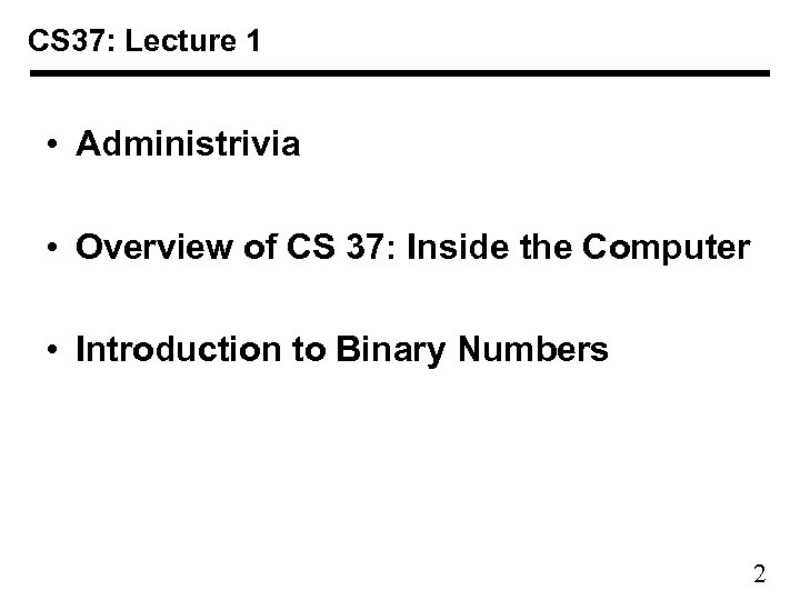 CS 37: Lecture 1 • Administrivia • Overview of CS 37: Inside the Computer