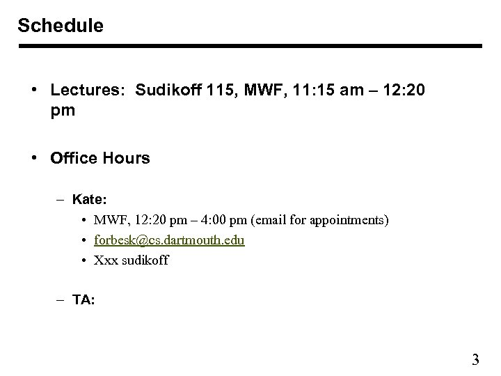 Schedule • Lectures: Sudikoff 115, MWF, 11: 15 am – 12: 20 pm •