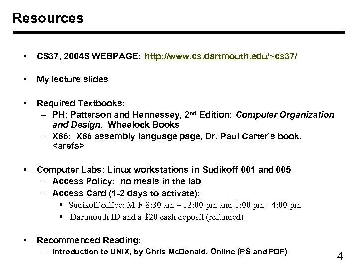 Resources • CS 37, 2004 S WEBPAGE: http: //www. cs. dartmouth. edu/~cs 37/ •