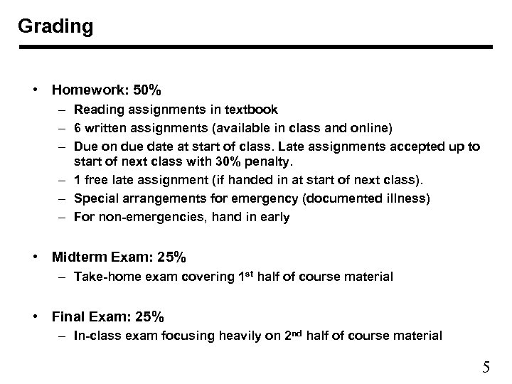 Grading • Homework: 50% – Reading assignments in textbook – 6 written assignments (available