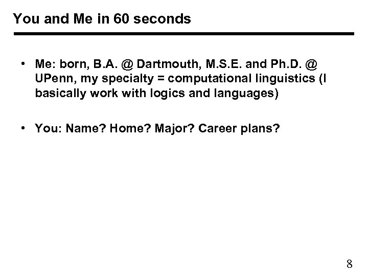 You and Me in 60 seconds • Me: born, B. A. @ Dartmouth, M.