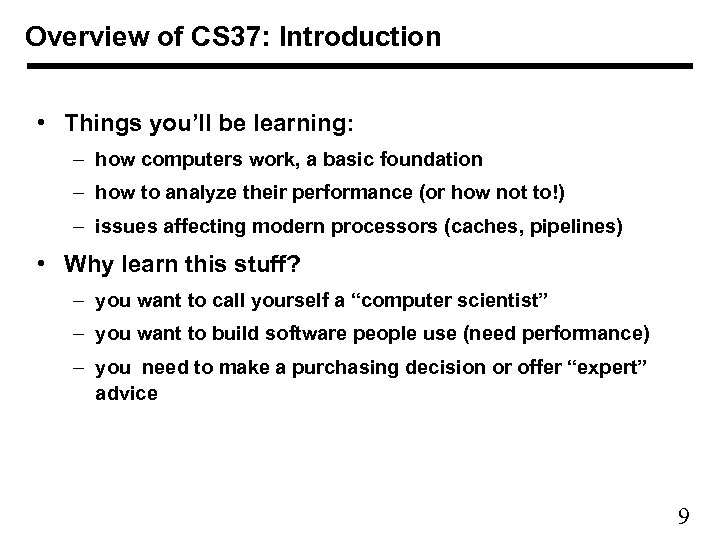 Overview of CS 37: Introduction • Things you'll be learning: – how computers work,