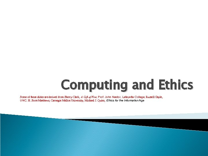 Computing and Ethics Some of these slides are derived from Sherry Clark, A Gift