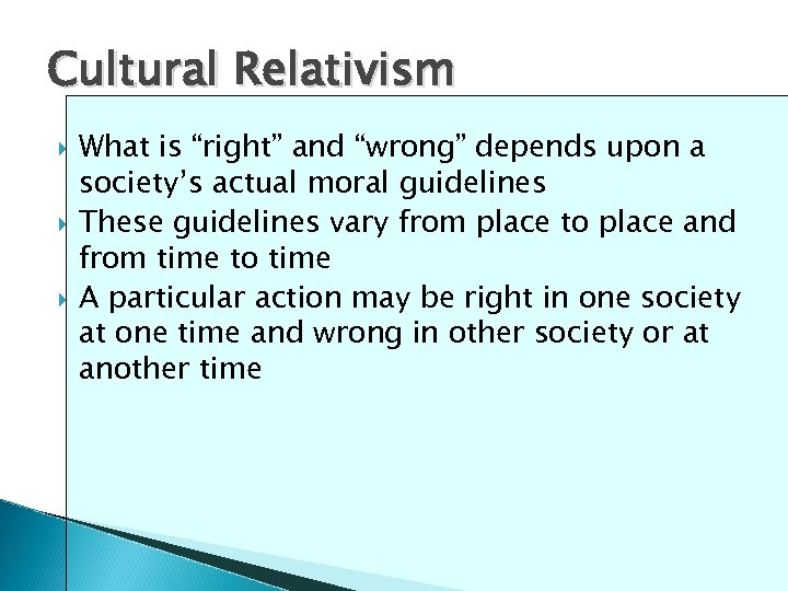 "Cultural Relativism What is ""right"" and ""wrong"" depends upon a society's actual moral guidelines"