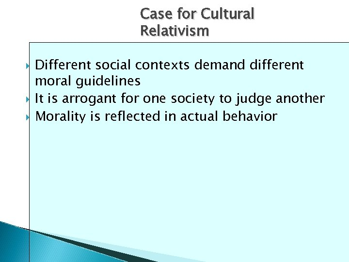 Case for Cultural Relativism Different social contexts demand different moral guidelines It is arrogant