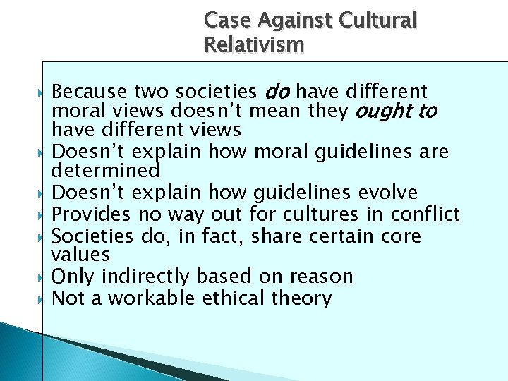 Case Against Cultural Relativism Because two societies do have different moral views doesn't mean