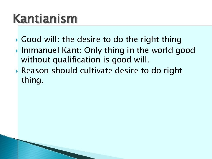 Kantianism Good will: the desire to do the right thing Immanuel Kant: Only thing