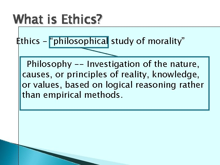 "What is Ethics? Ethics – ""philosophical study of morality"" Philosophy -- Investigation of the"