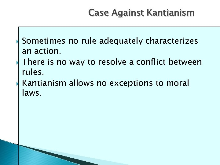 Case Against Kantianism Sometimes no rule adequately characterizes an action. There is no way