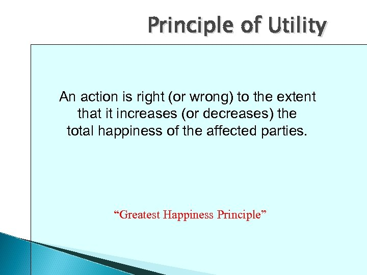 Principle of Utility An action is right (or wrong) to the extent that it
