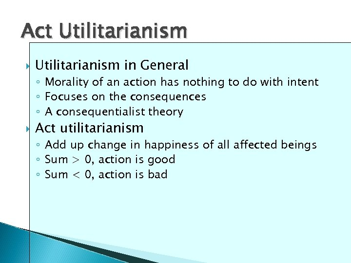 Act Utilitarianism in General ◦ Morality of an action has nothing to do with