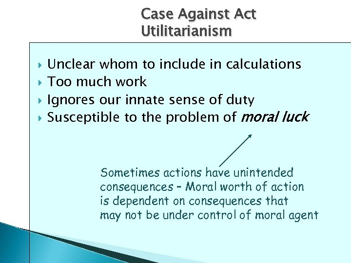 Case Against Act Utilitarianism Unclear whom to include in calculations Too much work Ignores