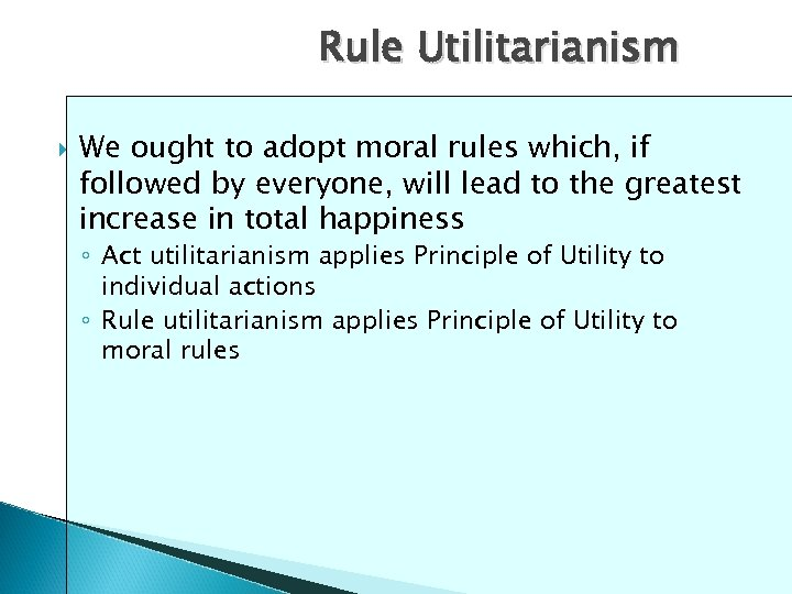 Rule Utilitarianism We ought to adopt moral rules which, if followed by everyone, will