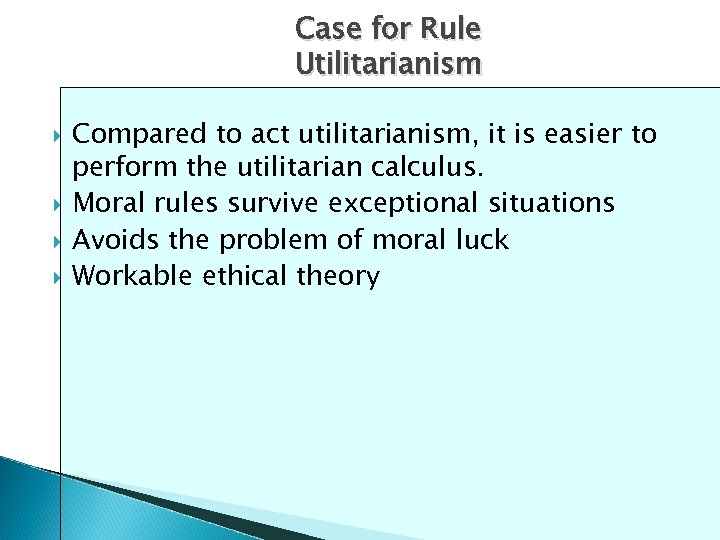Case for Rule Utilitarianism Compared to act utilitarianism, it is easier to perform the