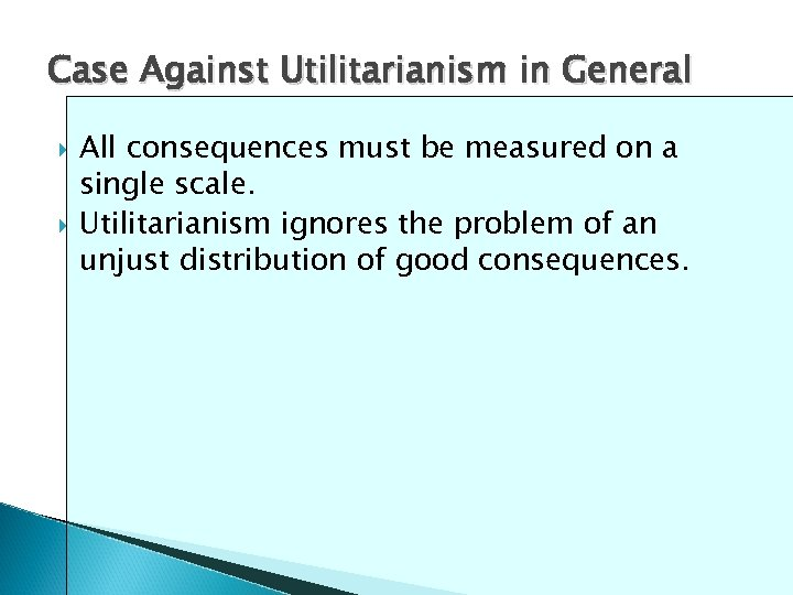 Case Against Utilitarianism in General All consequences must be measured on a single scale.