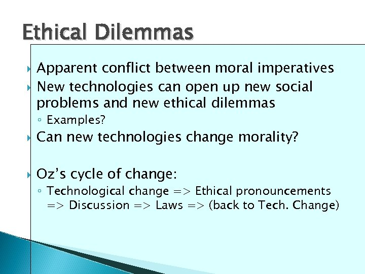 Ethical Dilemmas Apparent conflict between moral imperatives New technologies can open up new social