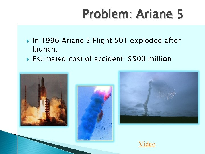 Problem: Ariane 5 In 1996 Ariane 5 Flight 501 exploded after launch. Estimated cost