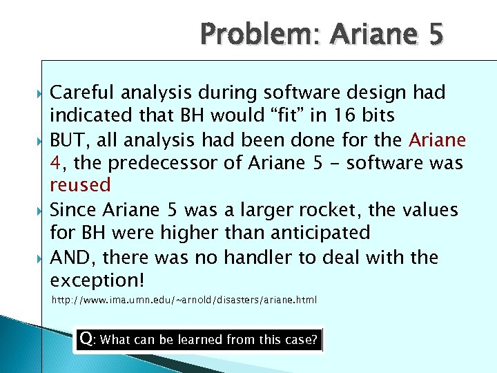 "Problem: Ariane 5 Careful analysis during software design had indicated that BH would ""fit"""