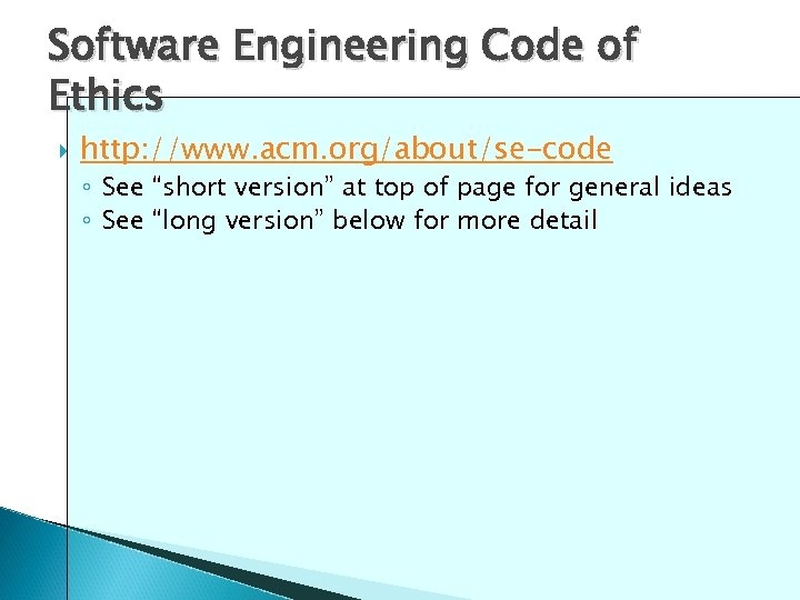 "Software Engineering Code of Ethics http: //www. acm. org/about/se-code ◦ See ""short version"" at"
