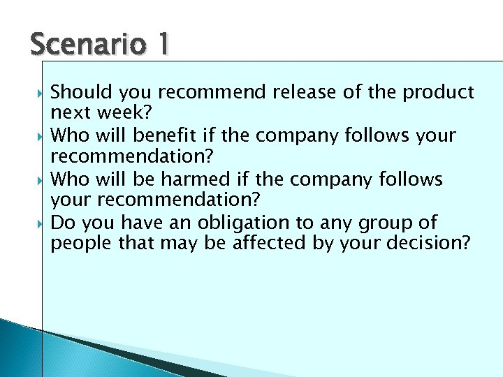Scenario 1 Should you recommend release of the product next week? Who will benefit