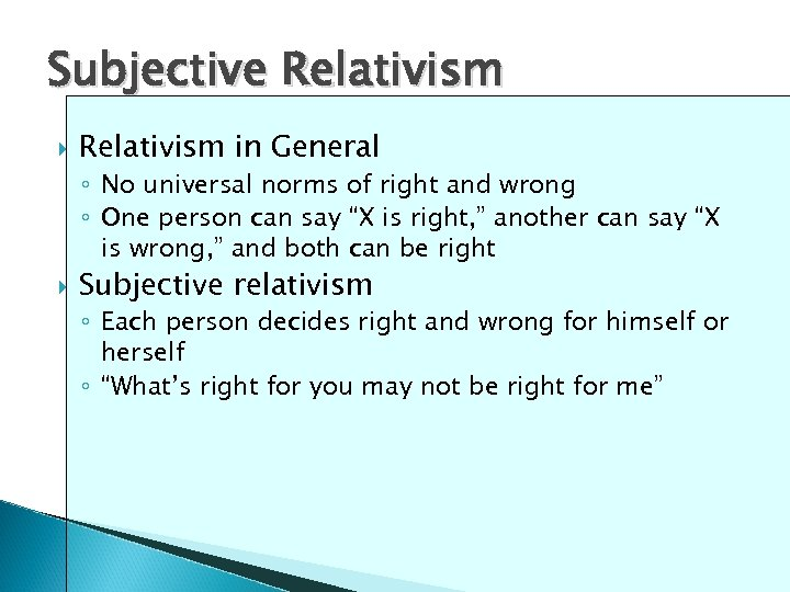 Subjective Relativism in General ◦ No universal norms of right and wrong ◦ One