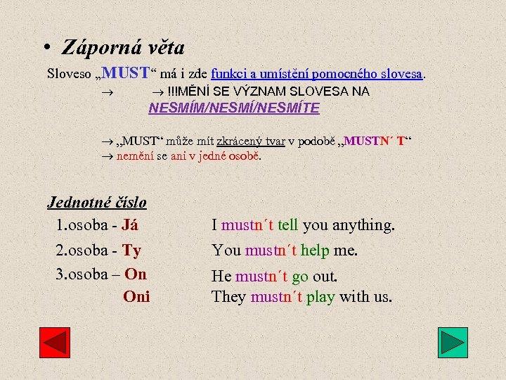 """• Záporná věta Sloveso """"MUST"""" má i zde funkci a umístění pomocného slovesa."""