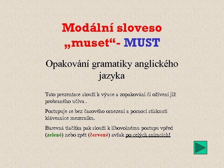 """Modální sloveso """"muset""""- MUST Opakování gramatiky anglického jazyka Tato prezentace slouží k výuce a"""