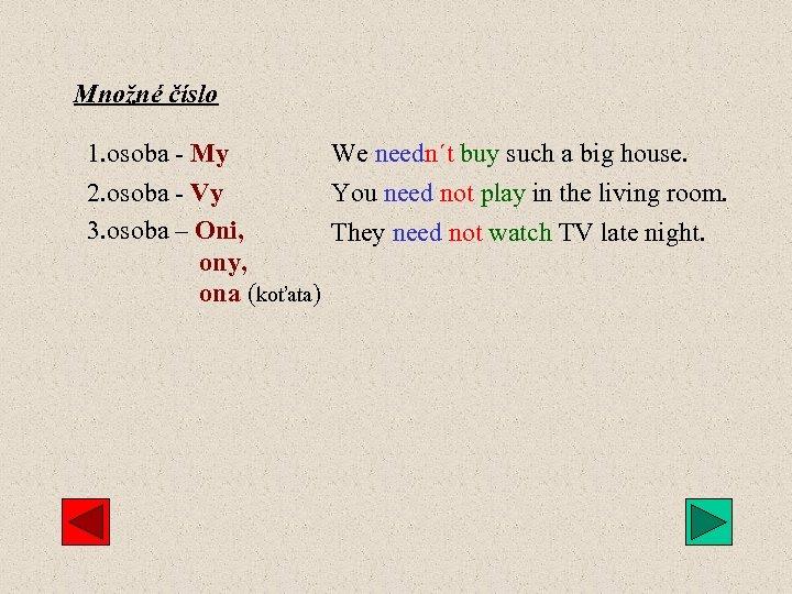 Množné číslo 1. osoba - My We needn´t buy such a big house. 2.