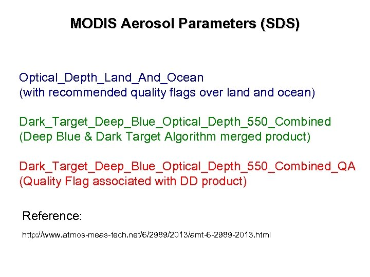 MODIS Aerosol Parameters (SDS) Optical_Depth_Land_And_Ocean (with recommended quality flags over land ocean) Dark_Target_Deep_Blue_Optical_Depth_550_Combined (Deep