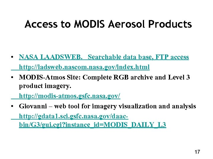 Access to MODIS Aerosol Products • NASA LAADSWEB. Searchable data base, FTP access http: