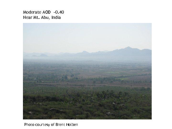Moderate AOD ~0. 40 Near Mt. Abu, India Photo courtesy of Brent Holben