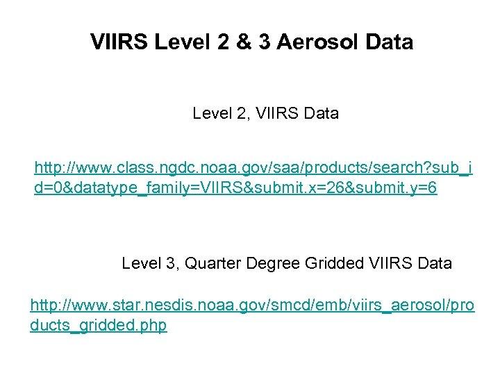 VIIRS Level 2 & 3 Aerosol Data Level 2, VIIRS Data http: //www. class.