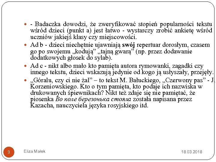 - Badaczka dowodzi, że zweryfikować stopień popularności tekstu wśród dzieci (punkt a) jest