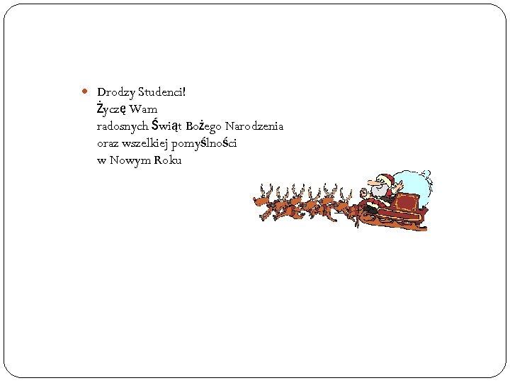 Drodzy Studenci! Życzę Wam radosnych Świąt Bożego Narodzenia oraz wszelkiej pomyślności w Nowym