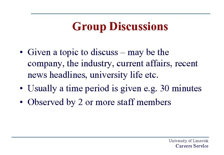Group Discussions • Given a topic to discuss – may be the company, the