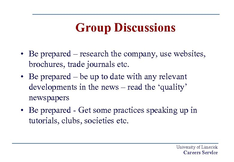 Group Discussions • Be prepared – research the company, use websites, brochures, trade journals
