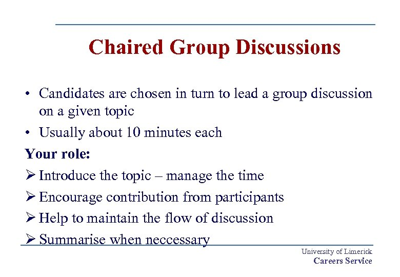 Chaired Group Discussions • Candidates are chosen in turn to lead a group discussion
